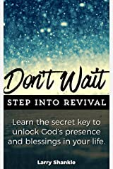 Don't Wait. Step Into Revival.: Learn the secret key to unlock God's presence and blessings in your life. Kindle Edition