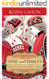 Anne and Charles: Passion and Politics in Late Medieval France (Anne of Brittany Series Book 1)