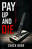 Pay Up and Die: A Dark Psychological Thriller (The Debt Collector Series Book 1)