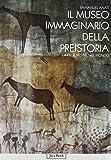 Il museo immaginario della preistoria. L'arte rupestre nel mondo
