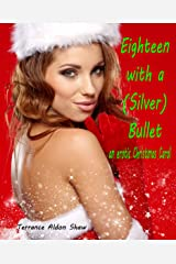 Eighteen with a (Silver) Bullet: An Erotic Christmas Carol Kindle Edition