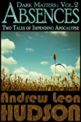 Dark Matters: Absences: Two Tales of Impending Apocalypse Kindle Edition