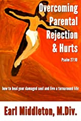 Overcoming Parental Rejection & Hurts Kindle Edition