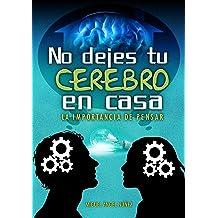 No dejes tu cerebro en casa: La importancia de pensar (Spanish Edition) Sep 28, 2016