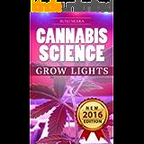 CANNABIS: Marijuana Growing Guide - Grow Lights (CANNABIS SCIENCE, Cannabis Cultivation, Grow Ops, Medical Marijuana…