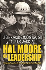 Hal Moore on Leadership: Winning When Outgunned and Outmanned Kindle Edition