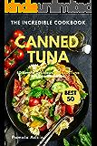 Canned Tuna Cookbook: 50 Simple Delicious Canned Tuna Recipes Cookbook (Incredible Cookbook 6)