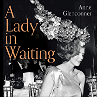 A Lady in Waiting: My Extraordinary Life in the Shadow of the Crown (Ellindale Series) (English Edition)