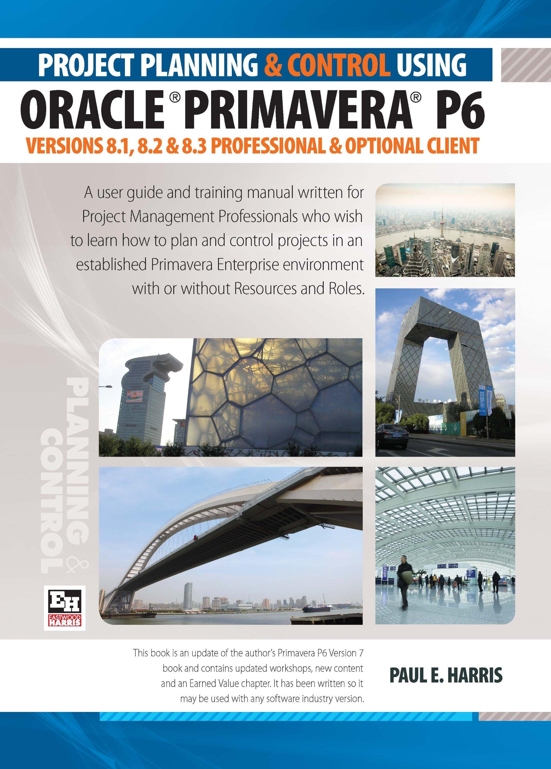 amazon com project planning and control using oracle primavera p6 rh amazon com Primavera P6 Planning Primavera P6 Command List