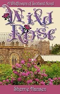 Wild Rose (Wildflowers of Scotland Book 2)