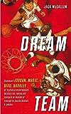 Dream Team: Comment Jordan, Magic, Bird, Barkley et la plus grande équipe de tous les temps ont conquis le monde