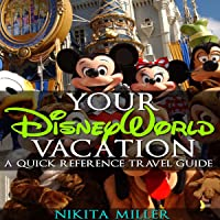 Your Disney World Vacation: A Quick Reference Travel Guide