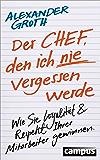 Der Chef, den ich nie vergessen werde: Wie Sie Loyalität und Respekt Ihrer Mitarbeiter gewinnen (German Edition)