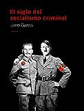 El siglo del socialismo criminal
