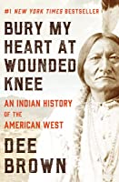 Bury My Heart At Wounded Knee: An Indian History