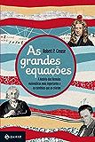 As grandes equações: A história das fórmulas matemáticas mais importantes e os cientistas que as criaram