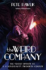 The Weird Company: The Secret History of H. P. Lovecraft's Twentieth Century Kindle Edition