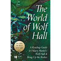The World of Wolf Hall: A Reading Guide to Hilary Mantel's Wolf Hall & Bring Up the Bodies (English Edition)