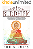 Buddhism: Simple Beginner's Guide to Understanding the Core Philosophy. Overcome Stress and Anxiety by Recognizing Inner Peace through Guided Mindfulness, ... (Spirituality & Yoga Practice Book 1)