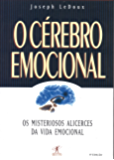 O cérebro emocional: Os misteriosos alicerces da vida emocional