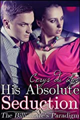 His Absolute Seduction: The Billionaire's Paradigm (#6) (A Contemporary Erotic Romance) (The Billionaire's Ultimatum, Book Two)