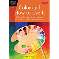 Color and How to Use It: Find out what color is, how it works, and how to make it work for you in your paintings (Artist's Library)