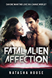 Fatal Alien Affection: Can one man find love in a savage world? (Rebirth of the Prophesy Book 1)