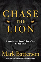 Chase the Lion: If Your Dream Doesn't Scare You, It's Too Small Kindle Edition