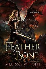 The Frey Saga Book VI: Feather and Bone Kindle Edition