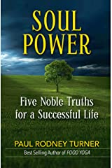 SOUL POWER: Five Noble Truths for a Successful Life Kindle Edition