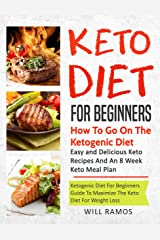 Keto Diet For Beginners : How To Go On The Ketogenic Diet   Ketogenic Diet Guide For Beginners To Maximize The Keto Diet For Weight Loss: Easy And Delicious Keto Recipes and An 8 Week Keto Meal Plan Kindle Edition