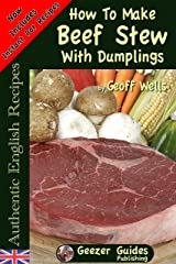 How To Make Beef Stew With Dumplings (Authentic English Recipes Book 3) Kindle Edition