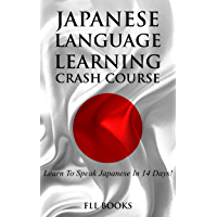 JAPANESE: Japanese Language Learning Crash Course: Learn To Speak Japanese In 14 Days! (French, Russian, Greek, Spanish Book 1)