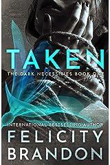 Taken: (A Dark Romance Kidnap Thriller) (The Dark Necessities Trilogy Book 1) Kindle Edition