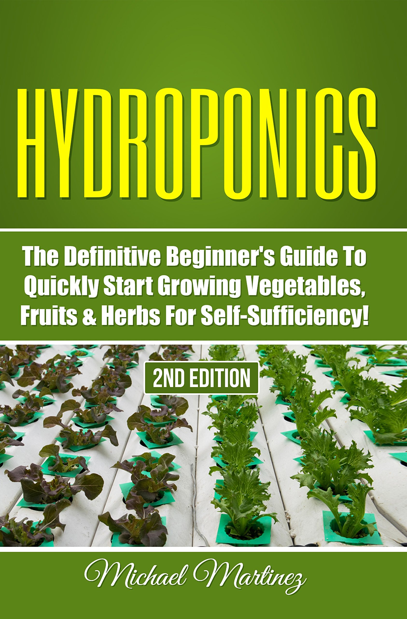 Hydroponics  The Definitive Beginner's Guide To Quickly Start Growing Vegetables Fruits Herbs For Self Sufficiency   Gardening Organic Gardening Homesteading ... Horticulture Aquaculture   English Edition
