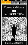 A ESCRITURA (Contos Kafkianos Livro 1)
