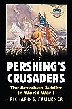 Pershing's Crusaders: The American Soldier in World War I (Modern War Studies (Hardcover))