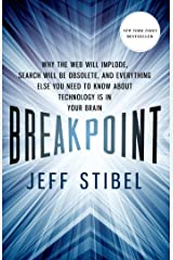 Breakpoint: Why the Web will Implode, Search will be Obsolete, and Everything Else you Need to Know about Technology is in Your Brain Kindle Edition