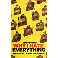 Why I Hate Everything: Reflections on a Decade in Retail (English Edition)