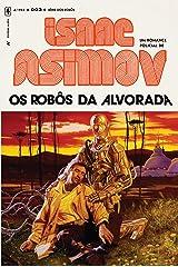 Os Robôs da Alvorada 3 (Série dos Robôs) eBook Kindle