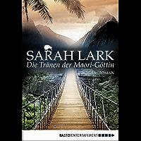 Die Tränen der Maori-Göttin: Roman (Kauri Trilogie 3) (German Edition)