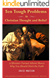 Ten Tough Problems in Christian Thought and Belief: A Minister-Turned-Atheist Shows Why You Should Ditch the Faith (English Edition)