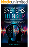 The Systems Thinker: Step-by-step for Increasing Decision-Making Skills and Solving Problems - with Schemes to Simplify…