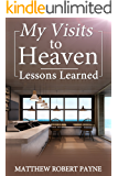 My Visits to Heaven- Lessons Learned