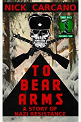 To Bear Arms: A Story of Nazi Resistance (The Big Weird One Book 4) Kindle Edition