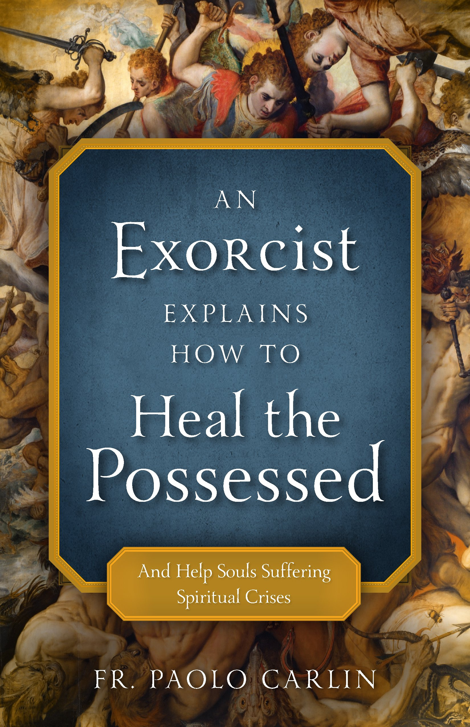 An Exorcist Explains How to Heal the Possessed: And Help Souls Suffering Spiritual Crises PDF