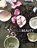Wild Beauty: Wisdom and Recipes for Natural Self-Care