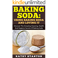 Baking Soda: Using Baking Soda And Loving It: Discover The Amazing Cleaning, Health And Hygiene Secrets Of Baking Soda…