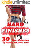 Hard Finishes! (30 Story Collection of Sizzling Hot Erotic Tales)