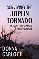 Surviving the Joplin Tornado: An Event That Changed My Life Forever Kindle Edition